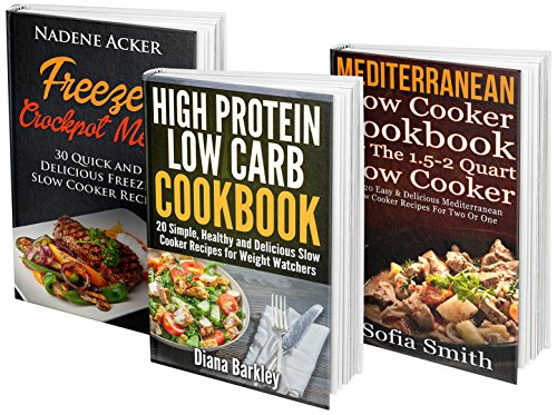 70 Slow Cooker Recipes BOX SET. 30  Freezer + 20 Mediterranean + 20 High Protein Low Carb Slow Cooker Recipes For Every Kitchen!: (slow cooker cookbook, ... recipes, slow cooker recipes for two) by Nadene Acker, Diana Barkley, Sofia Smith