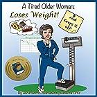 A Tired Older Woman: Loses Weight and Keeps It Off! Hörbuch von Annie Acorn Gesprochen von: Rebecca Ortiz