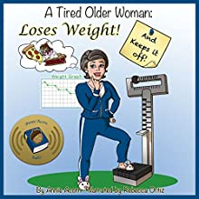 A Tired Older Woman: Loses Weight and Keeps It Off! | Livre audio Auteur(s) : Annie Acorn Narrateur(s) : Rebecca Ortiz