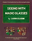 img - for By Launa Ellison - Seeing With Magic Glasses: A Teacher's View from the Front Line of the Learning Revolution book / textbook / text book
