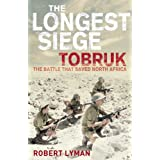 The Longest Siege: Tobruk - the Battle that Saved North Africaby Robert Lyman