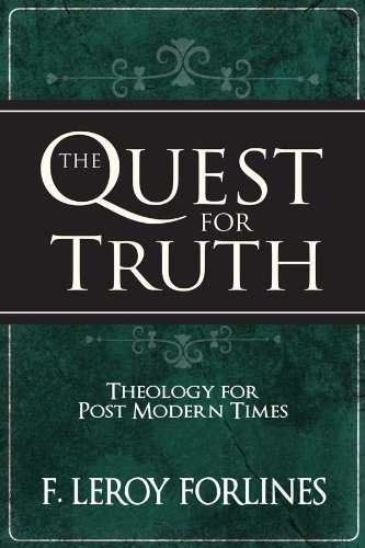 The Quest for Truth: Answering Life's Inescapable Questions [Hardcover] [2001] (Author) F. Leroy Forlines, J. Matthew Pinson, Stephen M. Ashby (The Quest For Truth Forlines compare prices)