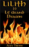 LE GRAND DRAGON (LILITH t. 10) (Frenc...