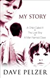 "My Story: A Child Called It, The Lost Boy, A Man Named Dave: ""A Child Called It"", ""The Lost Boy"", ""A Man Named Dave"""