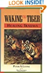 Waking the Tiger: Healing Trauma - Th...
