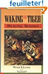 Waking the Tiger: Healing Trauma: The...