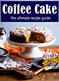 Coffee Cake :The Ultimate Recipe Guide - Over 30 Delicious & Best Selling Recipes