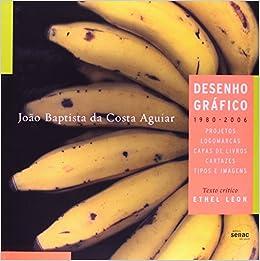 Joao Baptista Da Costa Aguiar: Desenho Grafico, 1980-2006