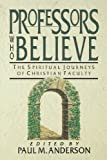 img - for Professors Who Believe: The Spiritual Journeys of Christian Faculty book / textbook / text book