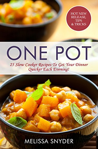 One Pot: 25 Slow Cooker Recipes To Get Your Dinner Quicker Each Evening! by Melissa Snyder