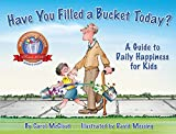 Have You Filled a Bucket Today?: A Guide to Daily Happiness for Kids (Bucketfilling Books)