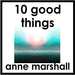 10 Good Things: The Gift of Gratitude | [Anne Marshall]