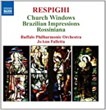 Respighi: Church Windows; Brazilian Impressions; Rossiniana