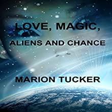 Love, Magic, Aliens and Chance Audiobook by Marion E. Tucker Narrated by Nicholas Santasier