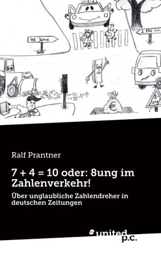 7 + 4 = 10 oder: 8ung im Zahlenverkehr!: Über unglaubliche Zahlendreher in deutschen Zeitungen  [Prantner, Ralf] (Tapa Blanda)