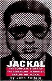 Jackal: Finally, The Complete Story of the Legendary Terrorist, Carlos The Jackal