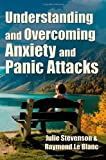 img - for Understanding and Overcoming Anxiety and Panic Attacks. A Guide for You and Your Caregiver. How to Stop Anxiety, Stress, Panic Attacks, Phobia & Agoraphobia Now. book / textbook / text book