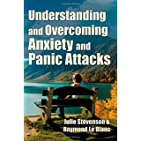 Understanding and Overcoming Anxiety and Panic Attacks. A Guide for You and Your Caregiver. How to Stop Anxiety, Stress, Panic Attacks, Phobia & Agoraphobia Now. ~ Raymond Le Blanc