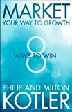 Market Your Way to Growth: 8 Ways to Win (111849640X) by Kotler, Philip
