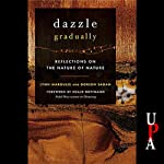 Dazzle Gradually: Reflections on the Nature of Nature | Dorion Sagan,Lynn Margulis