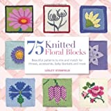 75 Knitted Floral Blocks: Beautiful Patterns to Mix and Match for Throws, Accessories, Baby Blankets and More (1844488063) by Stanfield, Lesley
