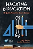 Hacking Education: 10 Quick Fixes for Every School (Hack Learning Series) (Volume 1)