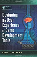 Designing the User Experience of Game Development Tools Front Cover