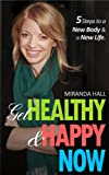 img - for Get Healthy and Happy Now: Five Steps to a New Body and a New Life book / textbook / text book