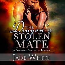 The Dragon's Stolen Mate: A Paranormal Shapeshifter Romance | Livre audio Auteur(s) : Jade White Narrateur(s) : Cassie Meagher