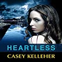Heartless (       UNABRIDGED) by Casey Kelleher Narrated by Anna Parker-Naples