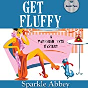 Get Fluffy: A Pampered Pets Mystery, Book 2 | [Sparkle Abbey]