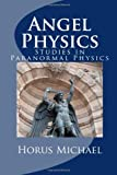 img - for Angel Physics: Studies in Paranormal Physics book / textbook / text book