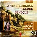 La vie heureuse | Livre audio Auteur(s) :  Sénèque Narrateur(s) : Nicole Garcia