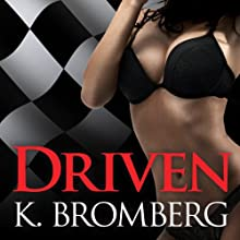 Driven: Driven Series, Book 1 (       UNABRIDGED) by K. Bromberg Narrated by Tatiana Sokolov