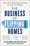 img - for The Business of Flipping Homes: Short-Term Real Estate Investing for Long-Term Wealth book / textbook / text book