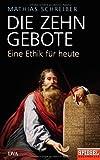 Die Zehn Gebote: Eine Ethik für heute - Ein SPIEGEL-Buch