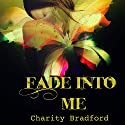Fade into Me Audiobook by Charity Bradford Narrated by Tia Sorensen
