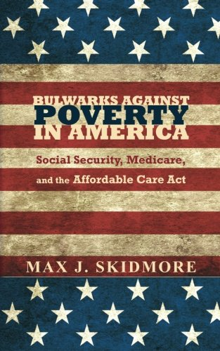 Bulwarks Against Poverty in America: Social Security, Medicare, and the Affordable Care Act PDF