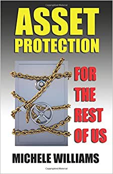 Asset Protection For The Rest Of Us: A Layman's Guidebook To Asset Protection