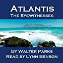 Atlantis: The Eyewitnesses (       UNABRIDGED) by Walter Parks Narrated by Lynn Benson