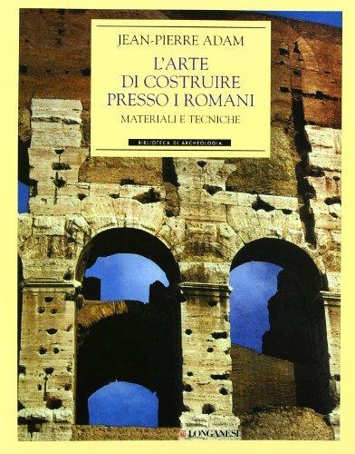 L'arte di costruire presso i romani. Materiali e tecniche (Biblioteca di archeologia)