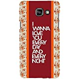 For Samsung Galaxy On7 (2016) I Wanna Love You Every Day And Every Night ( I Wanna Love You Every Day And Every Night, Good Quotes, Pattern ) Printed Designer Back Case Cover By FashionCops