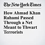 How Ahmad Khan Rahami Passed Through a Net Meant to Thwart Terrorists | Scott Shane,Julia Preston,Adam Goldman