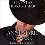 Lone Star Heartbreaker: The Diamondback Ranch Series, Book 4 (       UNABRIDGED) by Anne Marie Novark Narrated by Erin Mallon