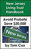 New Jersey Living Trust Handbook: How to Create a Living Trust in New Jersey and Save $30k in Probate Fees