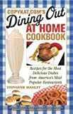 img - for CopyKat.com's Dining Out at Home Cookbook: Recipes for the Most Delicious Dishes from America's Most Popular Restaurants book / textbook / text book