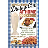 CopyKat.com's Dining Out at Home Cookbook: Recipes for the Most Delicious Dishes from America's Most Popular Restaurants ~ Stephanie Manley