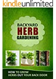 Backyard Herb Gardening: How to Grow Herbs Out Your Back Door (English Edition)
