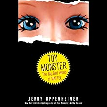 Toy Monster: The Big, Bad World of Mattel Audiobook by Jerry Oppenheimer Narrated by Dina Pearlman