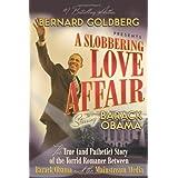 A Slobbering Love Affair: The True (And Pathetic) Story of the Torrid Romance Between Barack Obama and the Mainstream Media ~ Bernard Goldberg